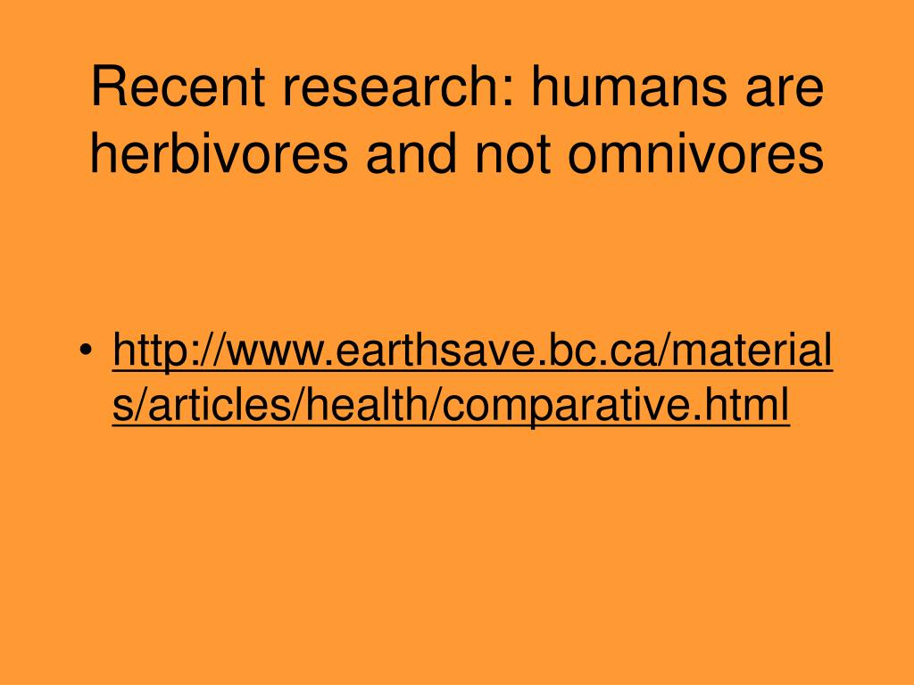 Recent research: humans are herbivores and not omnivores