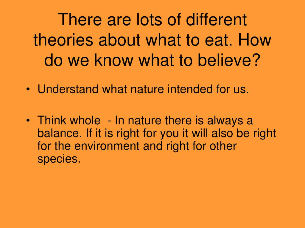 There are lots of different theories about what to eat. How do we know what to believe?
