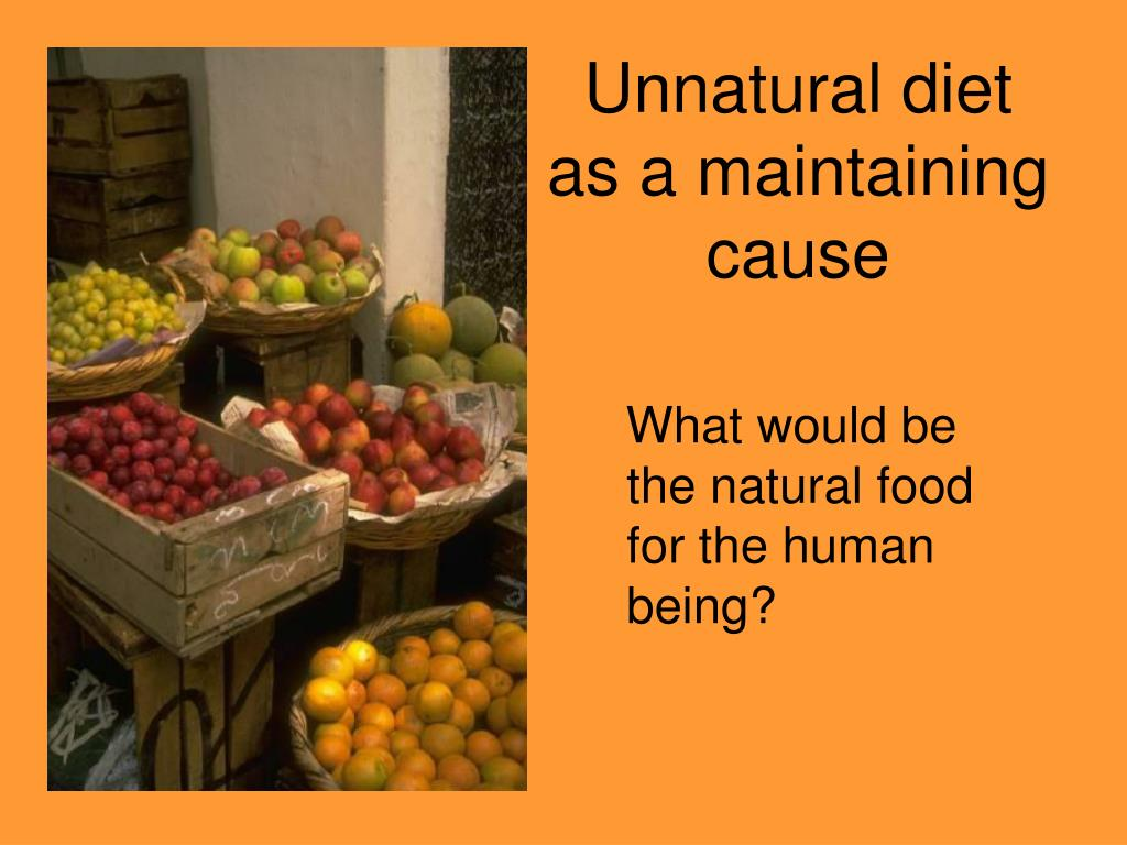 Unnatural diet as a maintaining cause