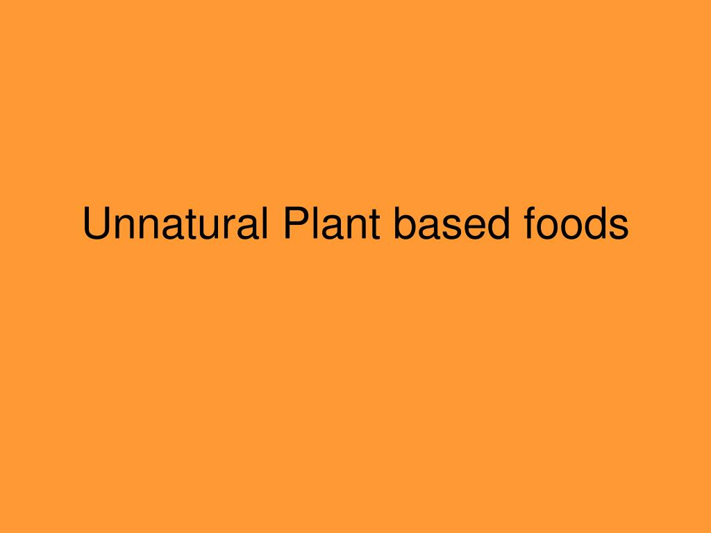 Unnatural Plant based foods
