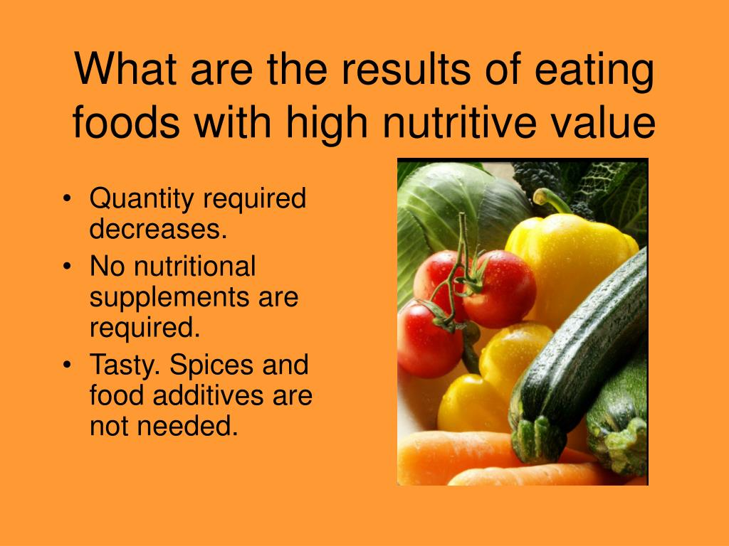 What are the results of eating foods with high nutritive value