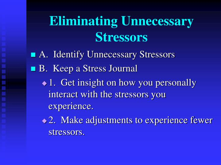 Eliminating unnecessary stressors