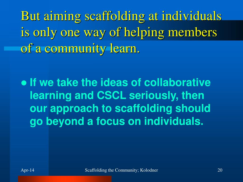 But aiming scaffolding at individuals is only one way of helping members of a community learn.