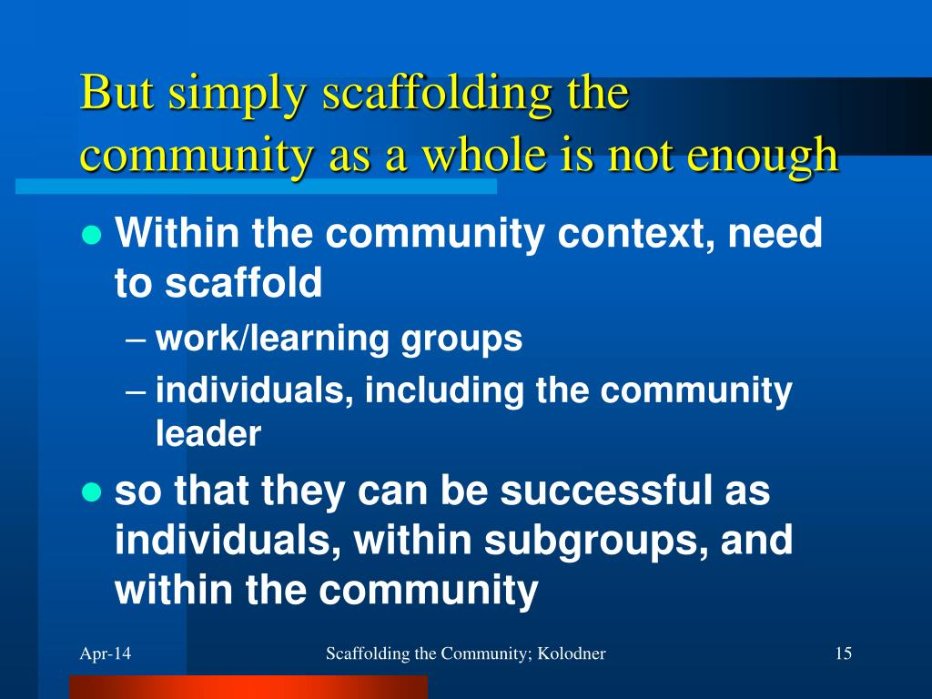 But simply scaffolding the community as a whole is not enough