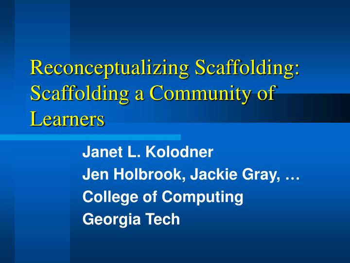 Reconceptualizing scaffolding scaffolding a community of learners l.jpg