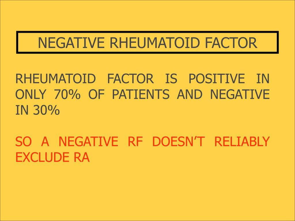 NEGATIVE RHEUMATOID FACTOR