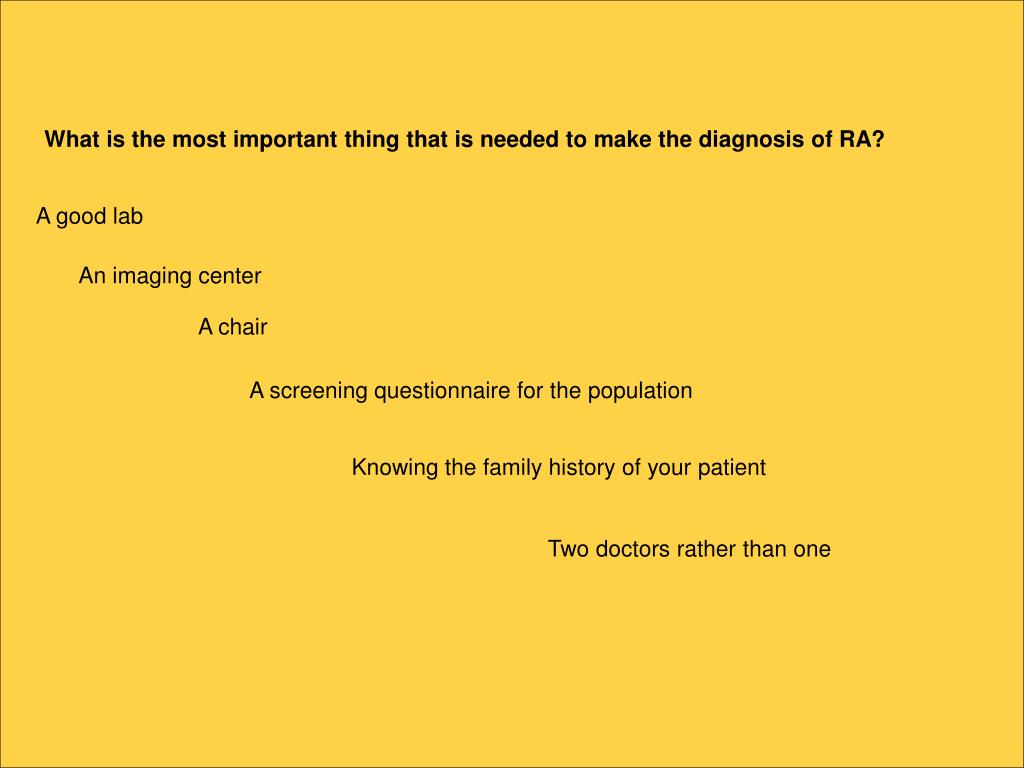 What is the most important thing that is needed to make the diagnosis of RA?