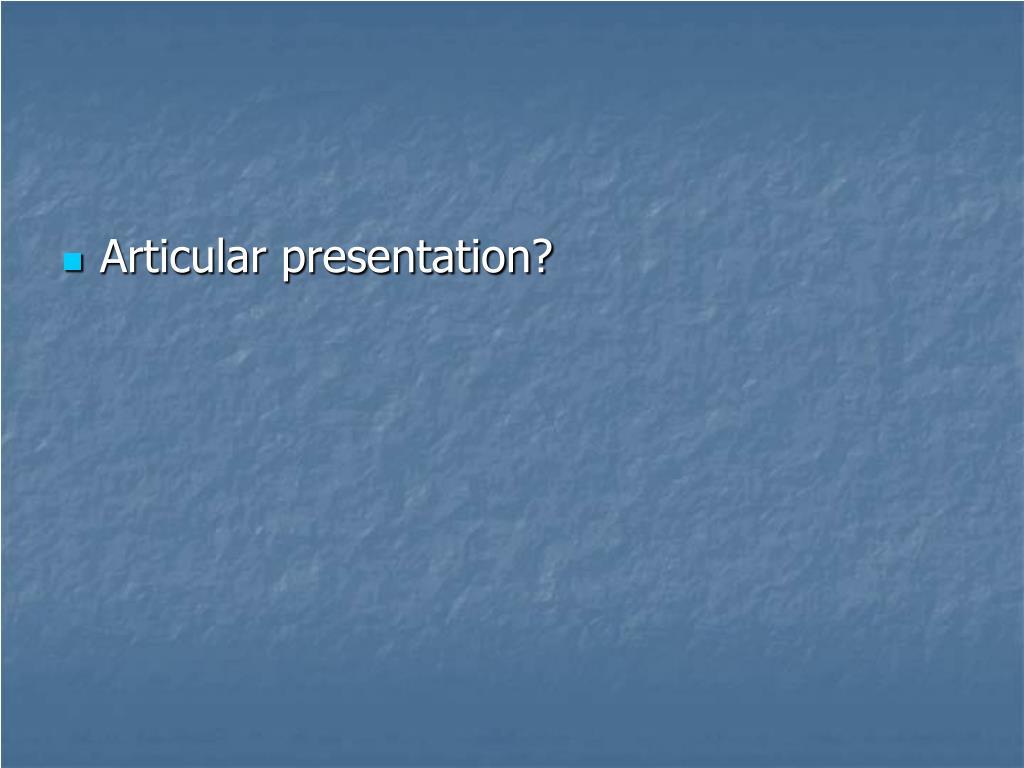 Articular presentation?