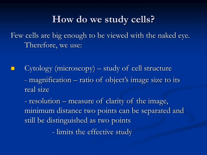 How do we study cells