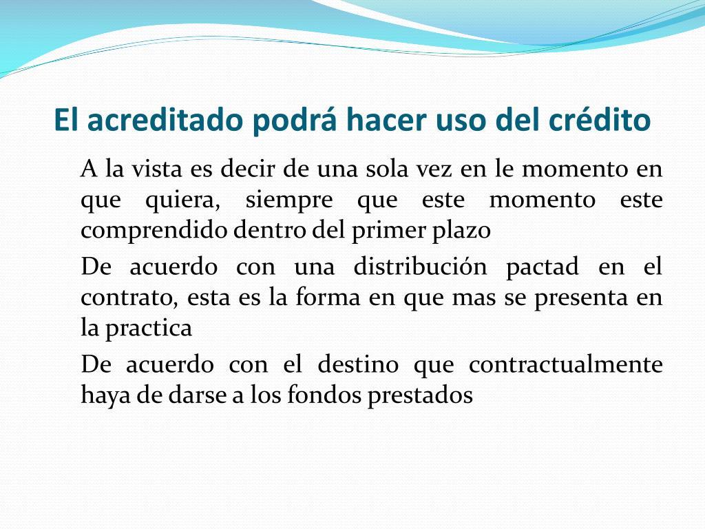 El acreditado podrá hacer uso del crédito
