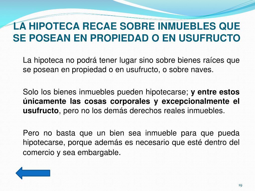 LA HIPOTECA RECAE SOBRE INMUEBLES QUE SE POSEAN EN PROPIEDAD O EN USUFRUCTO