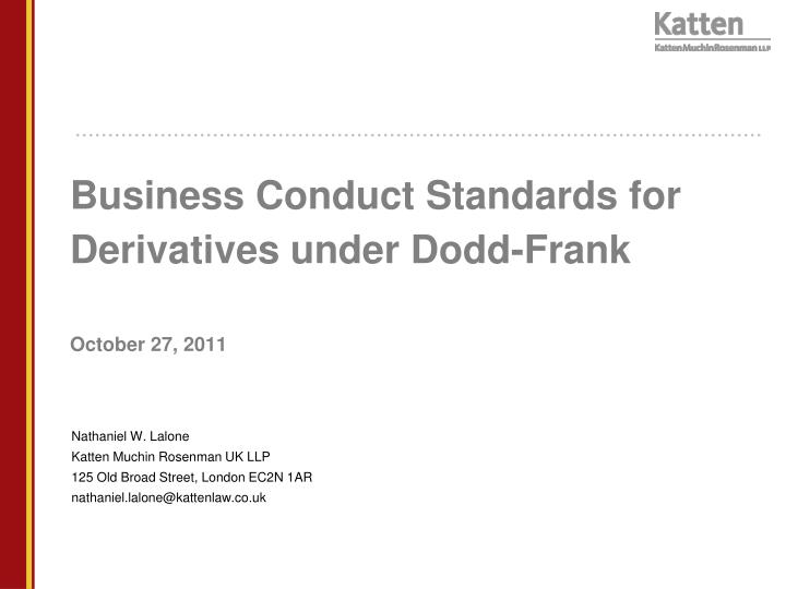 Business conduct standards for derivatives under dodd frank october 27 2011