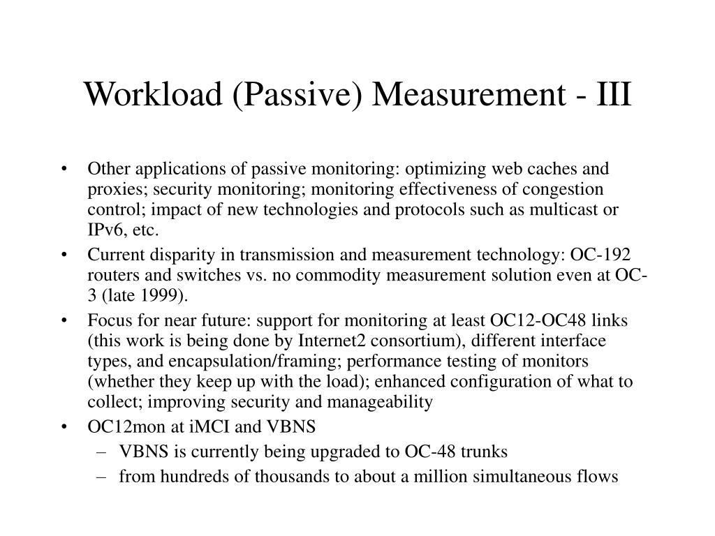 Workload (Passive) Measurement - III