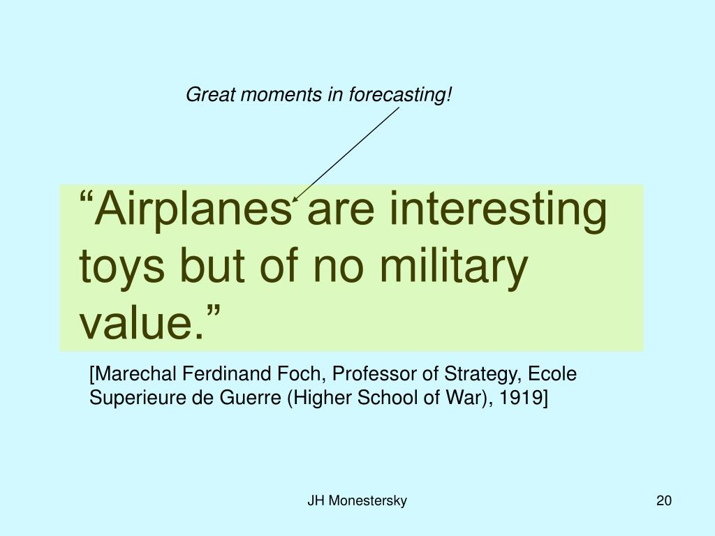 """Airplanes are interesting toys but of no military value."""