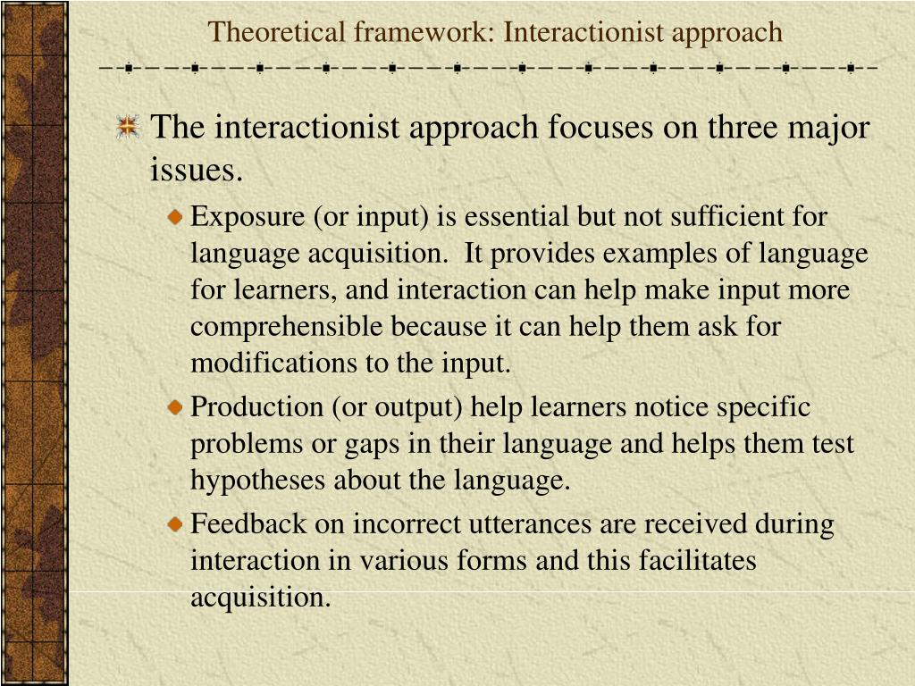 Theoretical framework: Interactionist approach