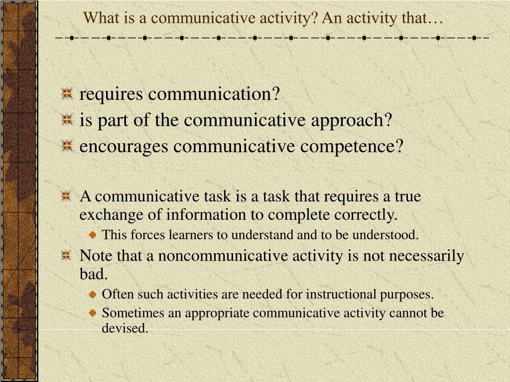 What is a communicative activity? An activity that…