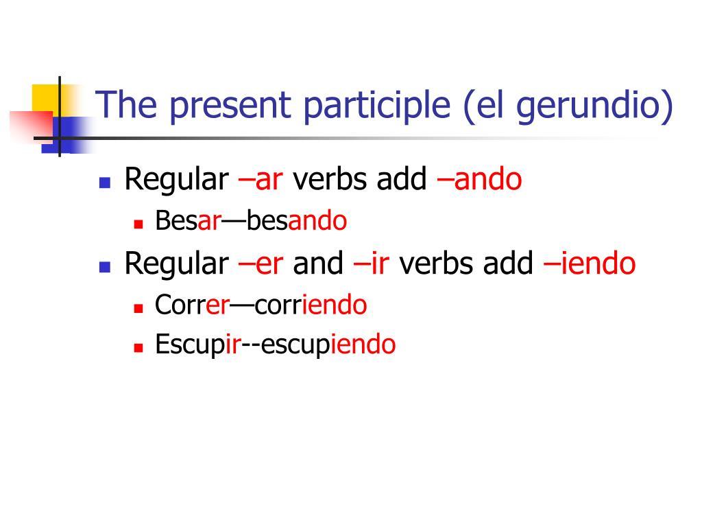 The present participle (el gerundio)