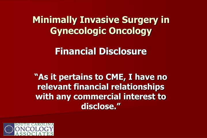 Minimally invasive surgery in gynecologic oncology l.jpg