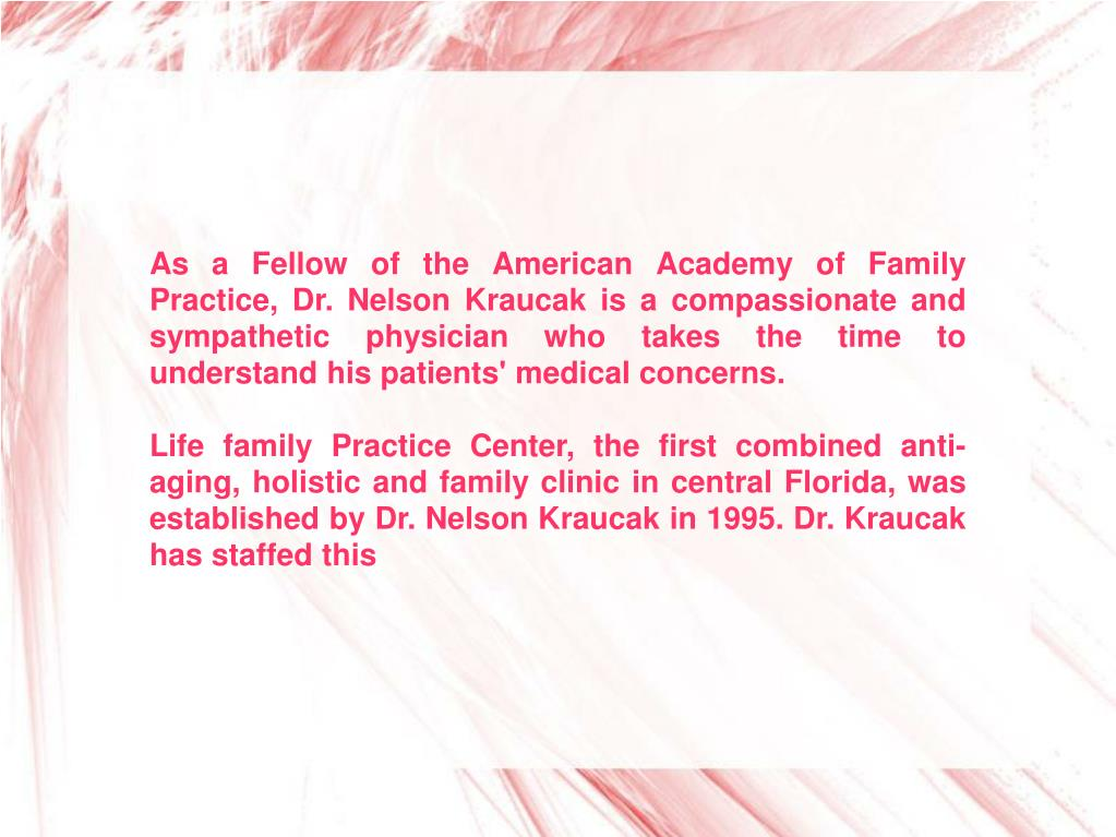 As a Fellow of the American Academy of Family Practice, Dr. Nelson Kraucak is a compassionate and sympathetic physician who takes the time to understand his patients' medical concerns.