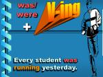 every student was running yesterday
