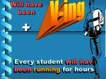 every student will have been running for hours