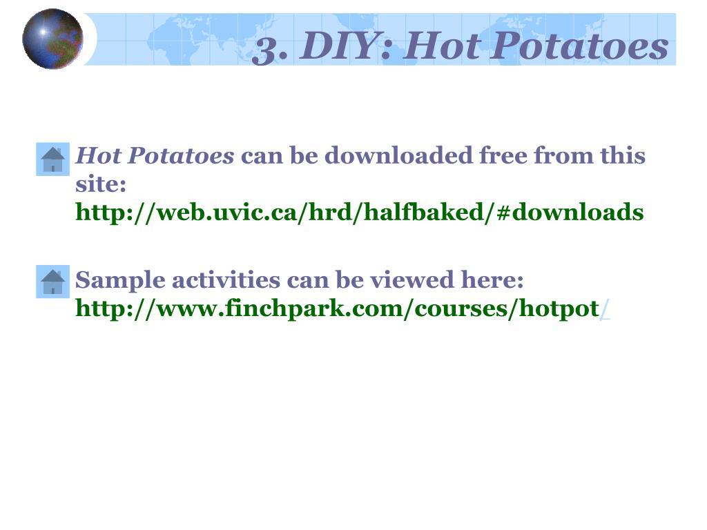 3. DIY: Hot Potatoes
