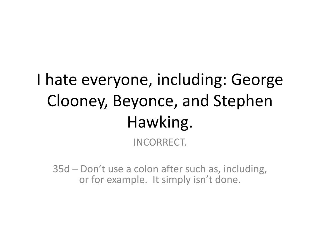 I hate everyone, including: George Clooney, Beyonce, and Stephen Hawking.