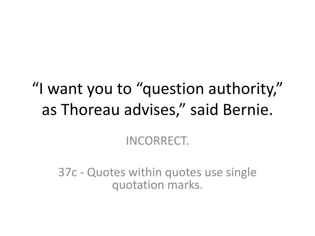 """I want you to ""question authority,"" as Thoreau advises,"" said Bernie."