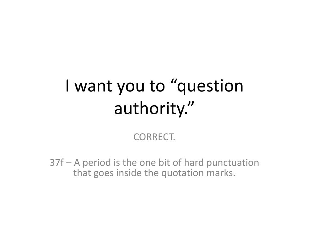 "I want you to ""question authority."""