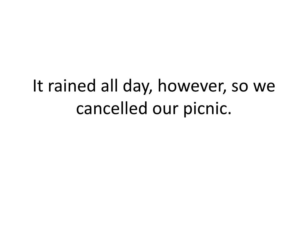 It rained all day, however, so we cancelled our picnic.