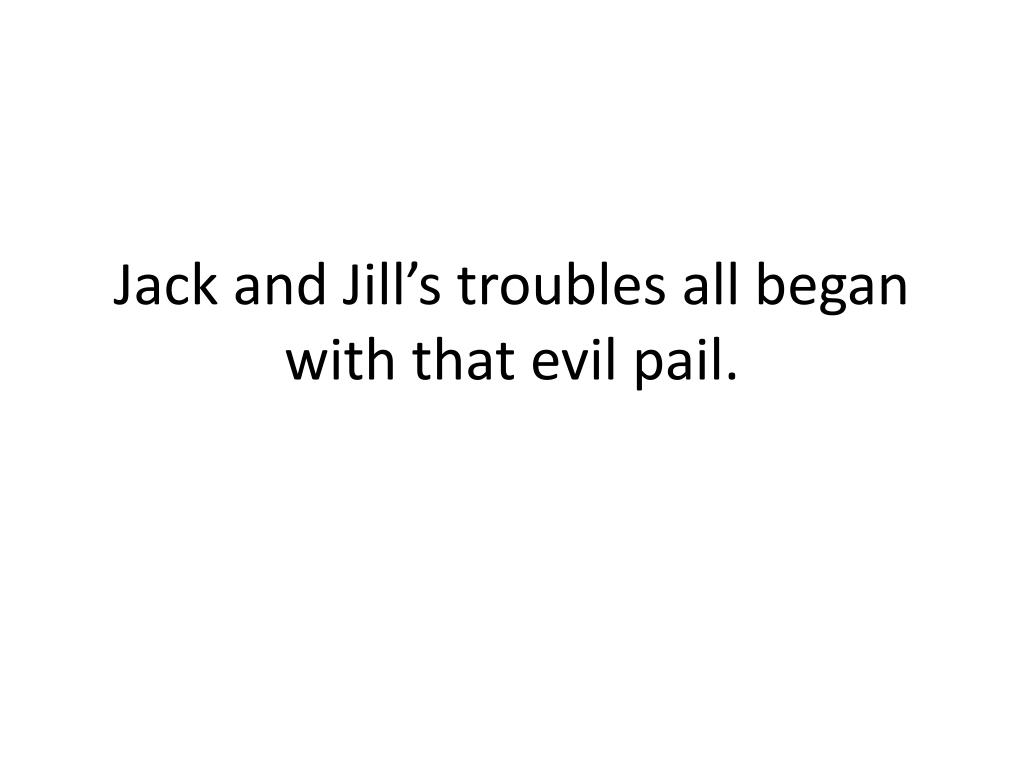 Jack and Jill's troubles all began with that evil pail.