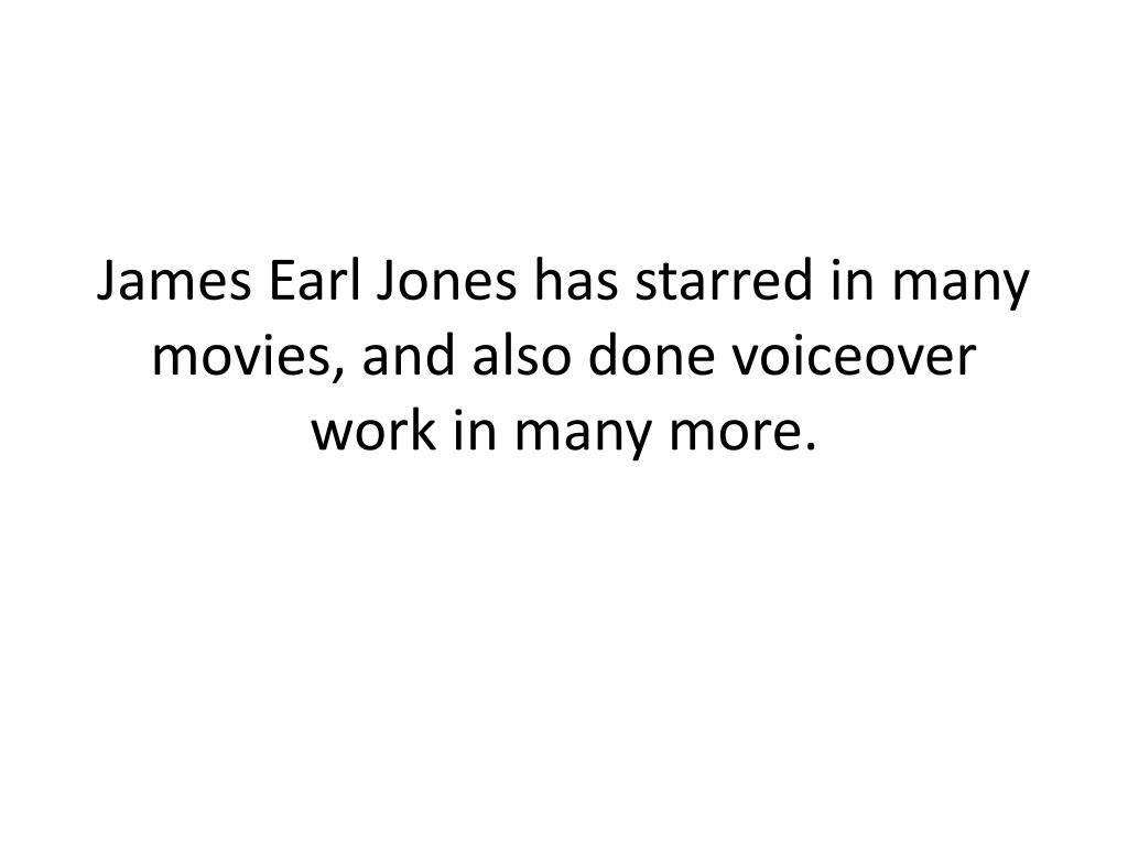 James Earl Jones has starred in many movies, and also done voiceover work in many more.