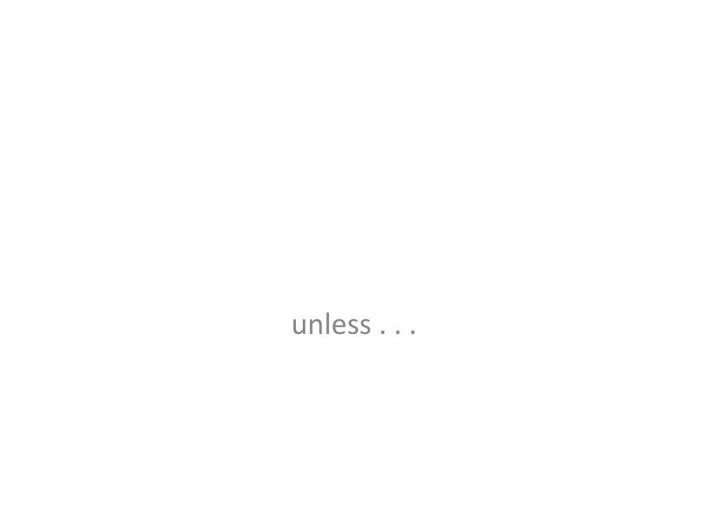 unless . . .