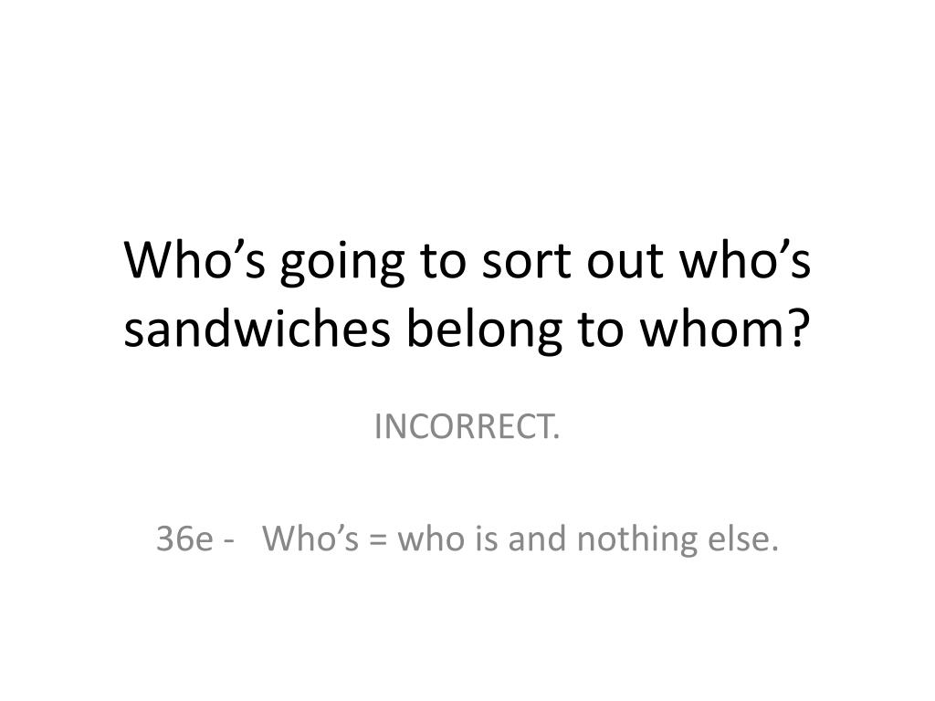 Who's going to sort out who's sandwiches belong to whom?