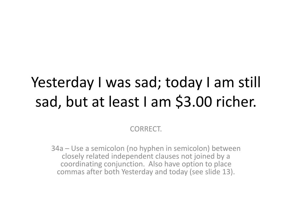 Yesterday I was sad; today I am still sad, but at least I am $3.00 richer.