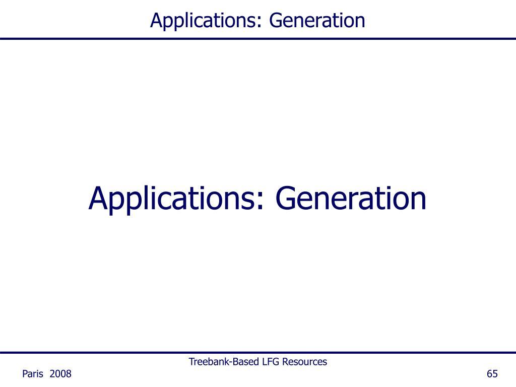Applications: Generation