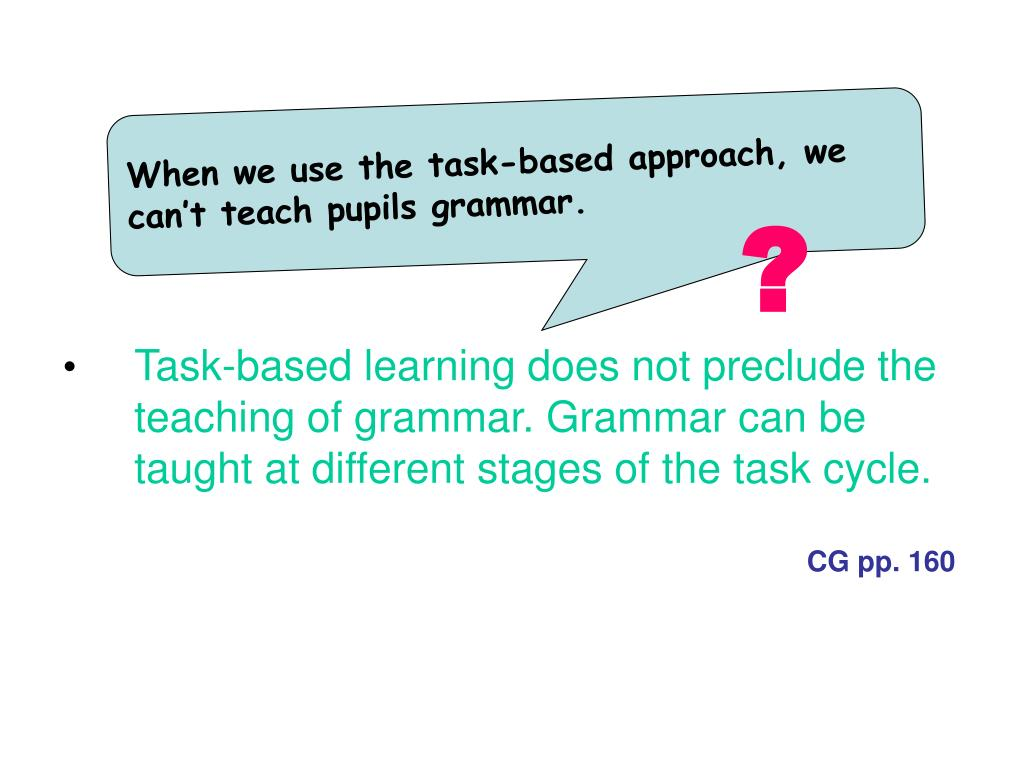 When we use the task-based approach, we can't teach pupils grammar.