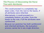 the process of decorating the parse tree with attributes