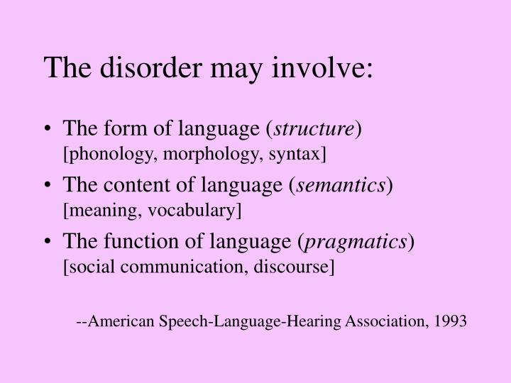 The disorder may involve
