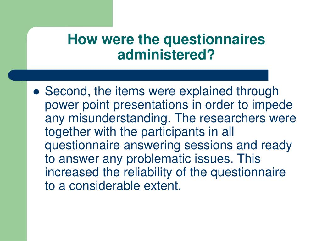 How were the questionnaires administered?