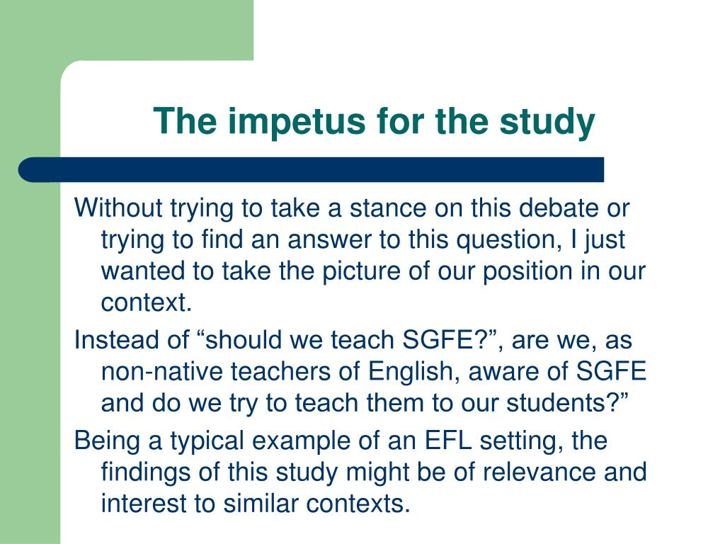 The impetus for the study