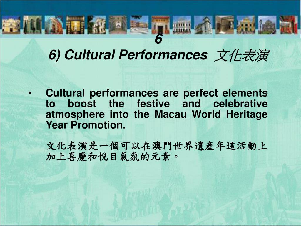 Cultural performances are perfect elements to boost the festive and celebrative atmosphere into the Macau World Heritage Year Promotion.