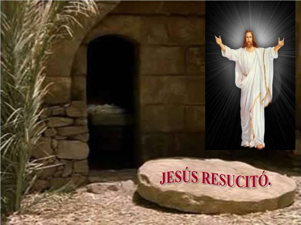 JESÚS RESUCITÓ.