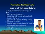 formulate problem lists base on clinical presentations1
