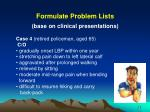 formulate problem lists base on clinical presentations3