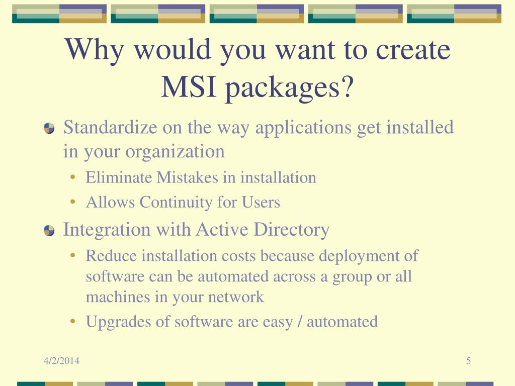 Why would you want to create MSI packages?