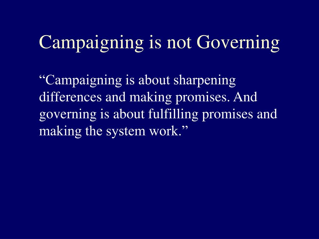 Campaigning is not Governing