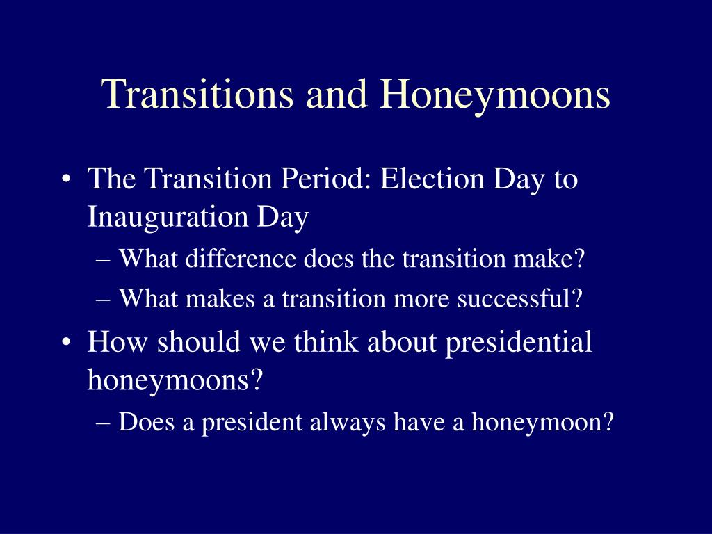 Transitions and Honeymoons