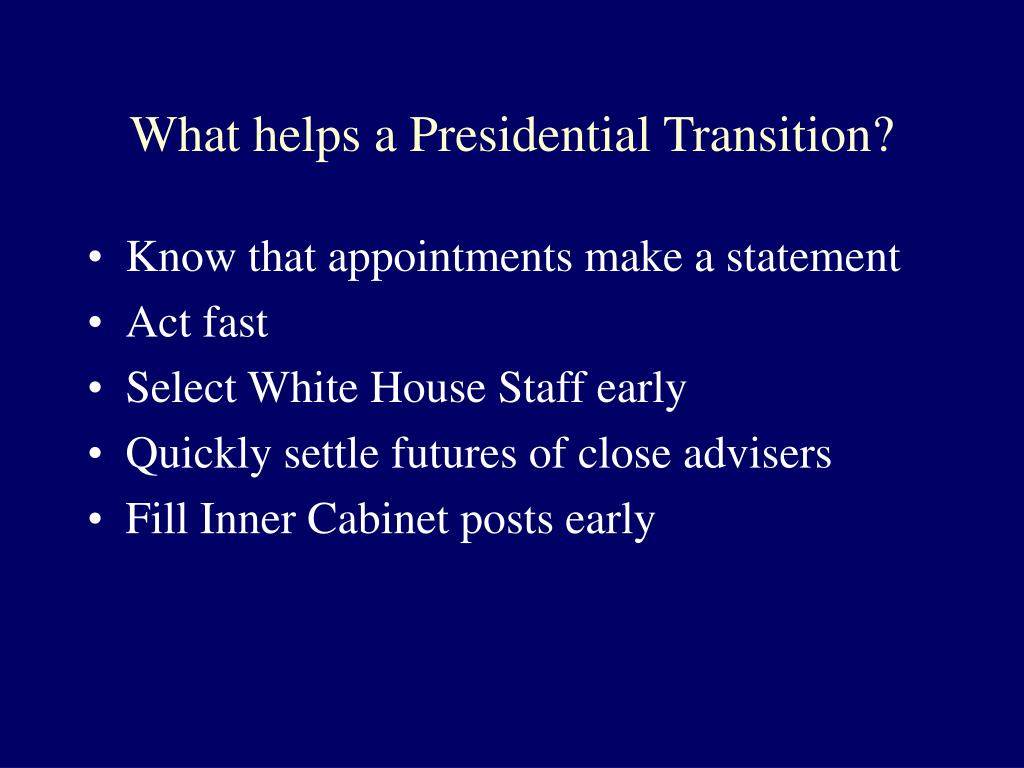 What helps a Presidential Transition?