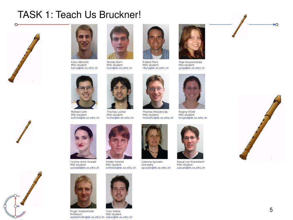 TASK 1: Teach Us Bruckner!